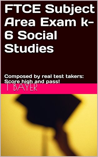 FTCE Subject Area Exam k-6 Social Studies: Composed by real test takers: Score high and pass! (English Edition)